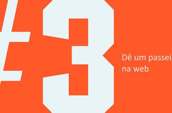 Dica #3 – Dê um passeio na web