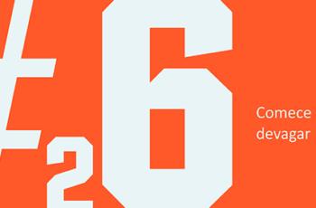 Dica #26: Comece devagar