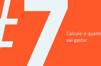Dica #7: Calcule o quanto vai gastar